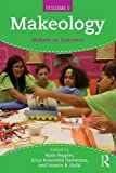 Makeology: Makers as Learners (Volume 2)