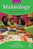 "Erica Rosenfeld Halverson, et. al, ""Makeology: Makers as Learners, Vol 2"" (Routledge, 2016)"