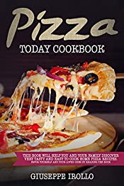 Pizza Today Cookbook: This book will help you and your family discover very tasty and easy to cook home pizza recipes. Favor yourself and your loved ones by reading the book