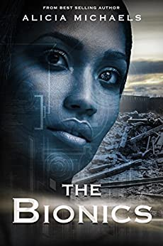 The Bionics (The Bionics Novels Book 1) by [Michaels, Alicia]