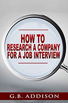 How to research a Company for a job interview by [Addison, G.B.]