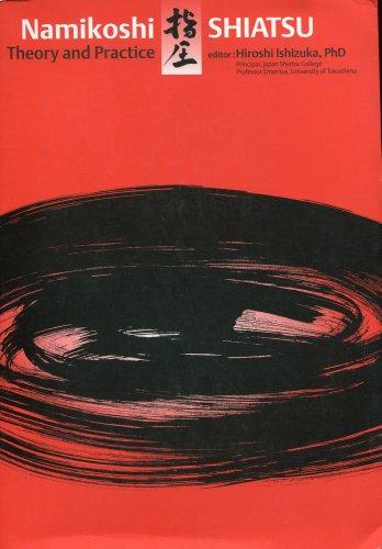 Namikoshi Shiatsu Theory and Practice - Shiatsu Theory And Practice