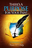 There's a Purpose for Your Pain, Venice P. Daley, 1469133938
