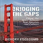 Bridging the Gaps: Filling the Space Between Your Success and Failures | Diivory Edgecomb