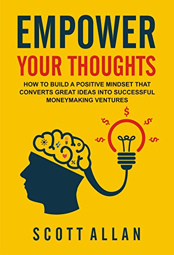 Amazon empower your thoughts how to build a positive mindset empower your thoughts how to build a positive mindset that converts great ideas into successful fandeluxe Choice Image