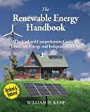 The Renewable Energy Handbook, Revised Edition: The Updated Comprehensive Guide to Renewable Energy and Independent Living, William H. Kemp, 098101321X