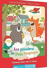 LES POUDRES DU PÈRE LIMPINPIN - CLÉMENT MENT TOUT LE TEMPS (COLL. PREMIERS PAS) par Sylvie de Mathuisieulx