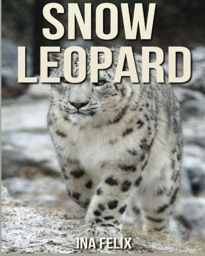 Snow Leopard: Children Book of Fun Facts & Amazing Photos on Animals in Nature - A Wonderful Snow Leopard Book for Kids aged 3-7 -
