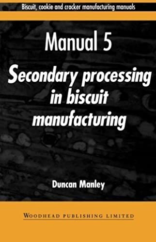 biscuit cookie and cracker manufacturing manual 5 secondary rh amazon com biscuit cookie and cracker manufacturing manuals free download biscuit cookie and cracker manufacturing manual 1