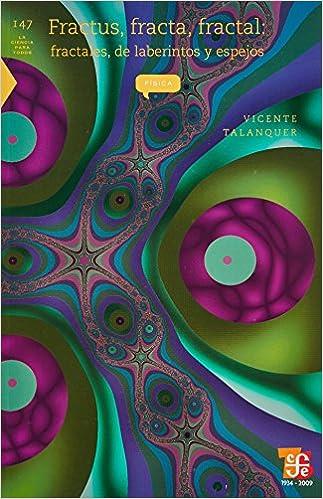 Fractus, Fracta, Fractal: Fractales, de Laberintos y Espejos (La Ciencia Para Todos)
