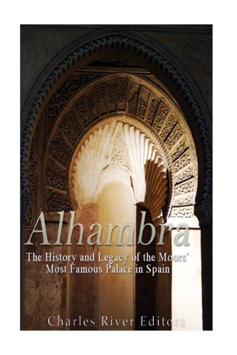 Alhambra Palace (Alhambra: The History and Legacy of the Moors' Most Famous Palace in Spain)