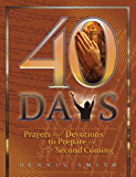 40 Days (Prayers and Devotions to Prepare for the Second Coming Book 1)