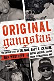 "Ben Westhhoff, ""Original Gangtas: The Untold Story of Dr. Dre, Eazy-E, Ice Cube, Tupac Shakur, and the Birth of West Coast Rap"" (Hachette, 2016)"