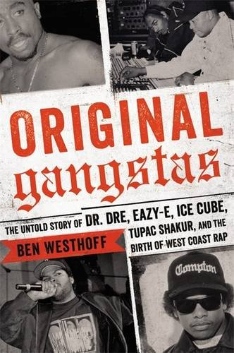 original-gangstas-the-untold-story-of-dr-dre-eazy-e-ice-cube-tupac-shakur-and-the-birth-of-west-coas