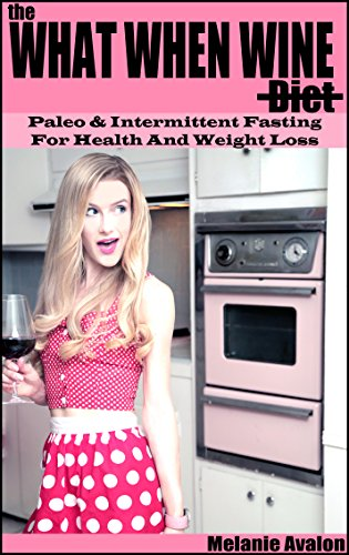 The What When Wine Diet: Paleo and Intermittent Fasting for Health and Weight Loss