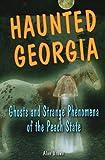 Haunted Georgia: Ghosts and Strange Phenomena of the Peach State (Haunted Series)