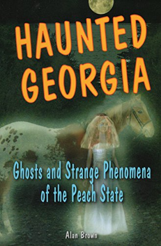 Haunted Georgia: Ghosts And Strange Phenomena Of The Peach State (Haunted Series)