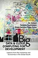 Big Data and Cloud Computing for Development: Lessons from Key Industries and Economies in the Global South Front Cover