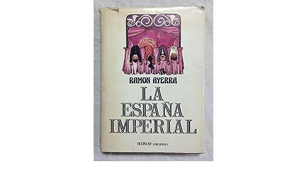 La España imperial: Amazon.es: Ayerra, Ramón: Libros en idiomas ...
