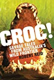 Croc!: Savage Tales from Australia's Wild Frontier