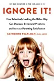 #4: Ignore It!: How Selectively Looking the Other Way Can Decrease Behavioral Problems and Increase Parenting Satisfaction