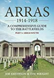 Arras 1914-1918. Part 1: Arras South: A Comprehensive Guide to the Battlefields.