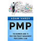 PMP: The Beginners Guide To Pass Your Project Management Professional Exam (PMP, Project Management, Agile, Scrum, Prince2)