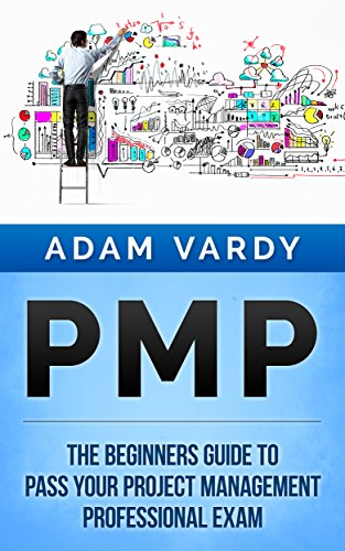 Adams Green Belt (PMP: The Beginners Guide To Pass Your Project Management Professional Exam (PMP, Project Management, Agile, Scrum,)