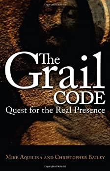 The Grail Code: Quest for the Real Presence by [Aquilina, Mike]