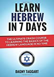 Hebrew: Learn Hebrew in 7 DAYS! - the Ultimate Crash Course to Learning the Basics of the Hebrew Language in No Time, Dagny Taggart, 1501019988