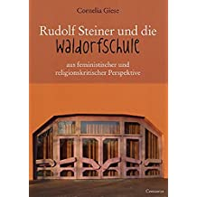 Rudolf Steiner und die Waldorfschule aus feministischer und religionskritischer Perspektive by Cornelia Giese (2008-12-31)