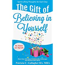 The Gift of Believing in Yourself: Spirit-Lifting Thoughts for Each Day