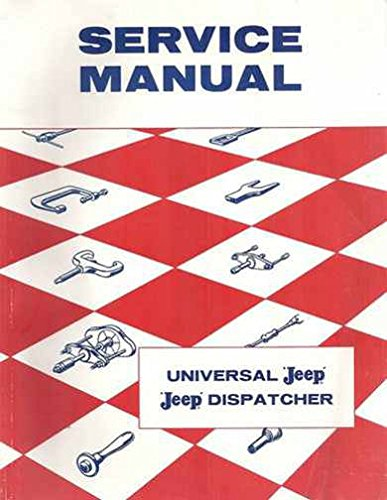 1957 & Before JEEP REPAIR SHOP & SERVICE MANUAL Models Willys models CJ-2A, CJ-3A, CJ-3B, CJ-5, CJ-6 Universal Jeep and DJ-3A Jeep Dispatcher.