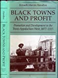 Black Towns and Profit : Promotion and Development in the Trans-Appalachian West, 1877-1915, Hamilton, Kenneth M., 0252017579