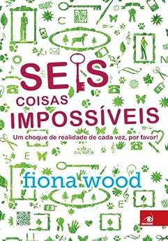 Seis coisas impossíveis por [Wood, Fiona]