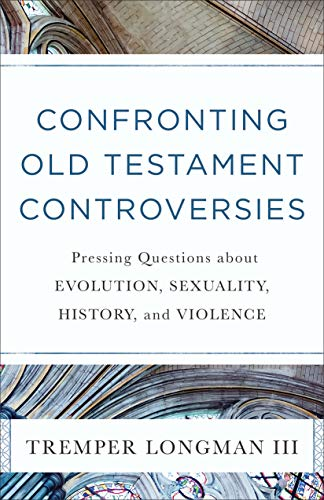 Pdf Bibles Confronting Old Testament Controversies: Pressing Questions about Evolution, Sexuality, History, and Violence