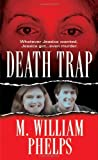 Death Trap, M. William Phelps, 0786021993