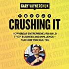 Crushing It!: How Great Entrepreneurs Build Their Business and Influence-and How You Can, Too | Livre audio Auteur(s) : Gary Vaynerchuk Narrateur(s) : Gary Vaynerchuk, Rich Roll, Amy Schmittauer