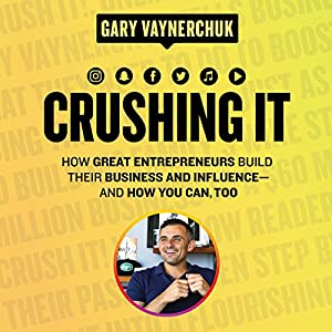 51AS0ouHGXL. SS300  - Crushing It!: How Great Entrepreneurs Build Their Business and Influence-and How You Can, Too