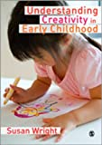 Understanding Creativity in Early Childhood : Meaning-Making and Children's Drawing, Wright, Susan Kay, 1847875254