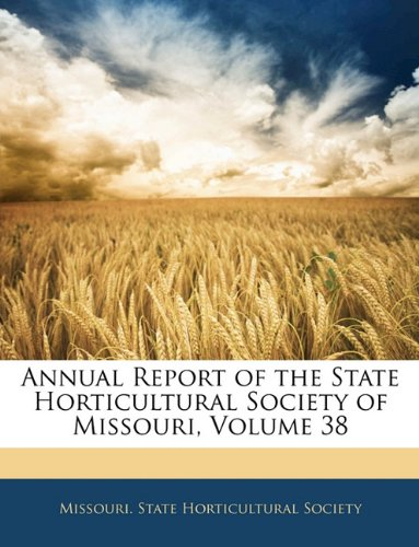 Read Online Annual Report of the State Horticultural Society of Missouri, Volume 38 ebook
