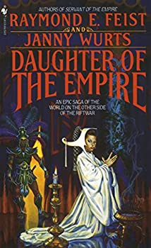 Daughter of the Empire: An Epic Saga of the World on the Other Side of the Riftwar (Riftwar Cycle: The Empire Trilogy) by Raymond E. Feist, Janny Wurts