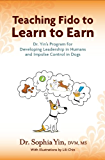 Teaching Fido to Learn to Earn: Dr. Yin's Program for Developing Leadership in Humans and Impulse Control in Dogs (English Edition)