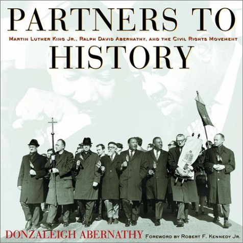 Partners To History  Martin Luther King Jr   Ralph David Abernathy  And The Civil Rights Movement
