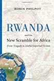 Rwanda and the New Scramble for Africa : From Tragedy to Useful Imperial Fiction, Philpot, Robin, 1926824946