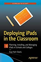 Deploying iPads in the Classroom: Planning, Installing, and Managing iPads in Schools and Colleges Front Cover