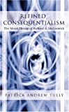 Refined Consequentialism : The Moral Theory of Richard A. McCormick, Tully, Patrick Andrew, 0820486256