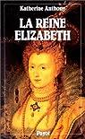 La reine Elizabeth, 1533-1603 par Anthony