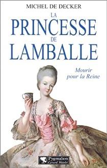 La Princesse de Lamballe. Mourir pour la reine par Decker
