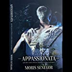 Appassionata: And Other Stories of Lovers, Travelers, Dreamers and Rogues | Moris Senegor